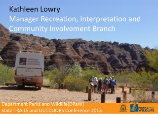 Kathleen Lowry Manager Recreation, Interpretation and Community Involvement Branch