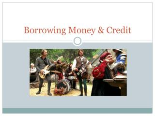 Borrowing Money & Credit