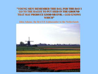 """YOUNG MEN! REMEMBER THIS DAY, FOR THIS DAY I GO TO THE HAGUE TO PUT SEED IN THE GROUND THAT MAY PRODUCE GOOD OR EVIL --"