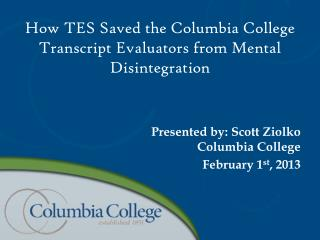 How  TES Saved the Columbia College Transcript Evaluators from Mental Disintegration