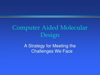 Computer Aided Molecular Design