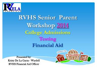 RVHS Senior   Parent Workshop  2014 College Admissions Testing Financial Aid