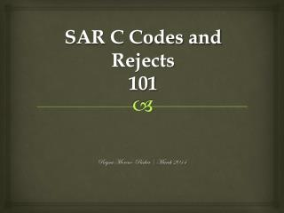 SAR C Codes and Rejects 101