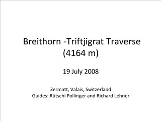 breithorn -triftjigrat traverse 4164 m  19 july 2008  zermatt, valais, switzerland guides: r tschi pollinger and richard
