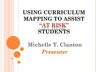 "USING CURRICULUM MAPPING TO ASSIST   ""AT RISK"" STUDENTS"