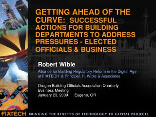 GETTING AHEAD OF THE CURVE:   SUCCESSFUL ACTIONS FOR BUILDING DEPARTMENTS TO ADDRESS PRESSURES - ELECTED OFFICIALS & BUS