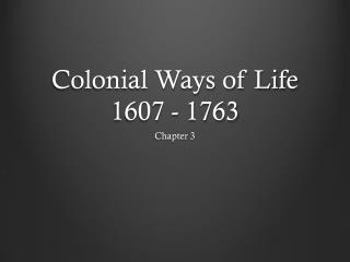 Colonial Ways of Life 1607 - 1763