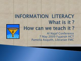 INFORMATION  LITERACY What is it ?   How can we teach it ?