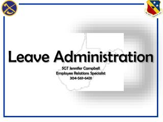 Leave Administration SGT Jennifer Campbell Employee Relations Specialist 304-561-6431