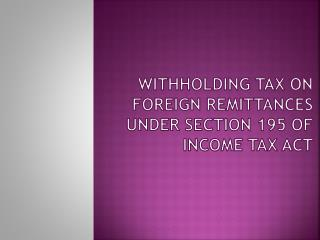 Withholding Tax on Foreign Remittances under Section 195 of Income Tax Act