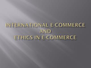 International E-commerce and Ethics IN E-commerce
