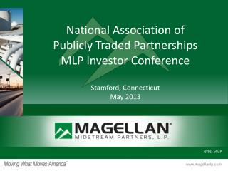 National Association of Publicly Traded Partnerships MLP Investor Conference Stamford, Connecticut May 2013