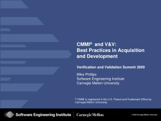 CMMI ®   and V&V: Best Practices in Acquisition and Development Verification and Validation Summit 2009
