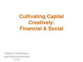 Cultivating Capital Creatively:  Financial & Social