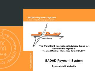 The World Bank International Advisory Group for Government Payments Technical Meeting – Rome, Italy June 20-21, 2011 SA