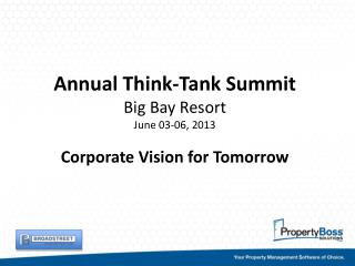Annual Think-Tank Summit Big Bay Resort June 03-06, 2013 Corporate Vision for Tomorrow