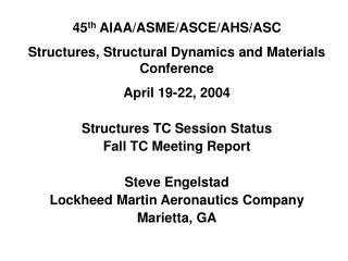 45 th  AIAA/ASME/ASCE/AHS/ASC Structures, Structural Dynamics and Materials Conference April 19-22, 2004 Structures TC S