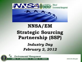 NNSA/EM  Strategic Sourcing Partnership (SSP) Industry Day February 2, 2012