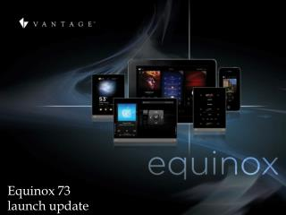 Equinox 73 launch update