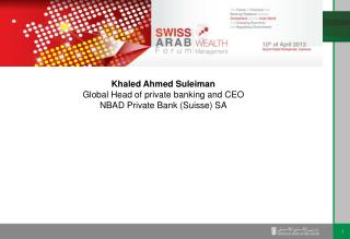 Khaled  Ahmed  Suleiman Global  Head of private banking and  CEO NBAD  Private Bank (Suisse) SA