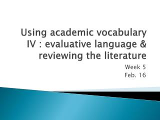 Using academic vocabulary IV : evaluative language & reviewing the literature