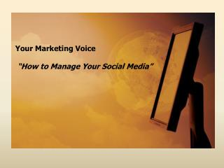 "Your Marketing  Voice "" How to Manage Your Social Media"""