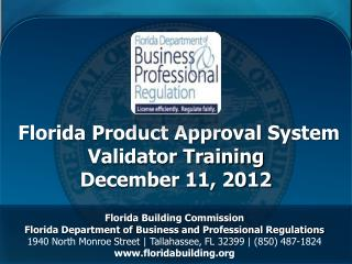 Florida Product Approval System Validator Training December 11, 2012