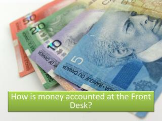 How is money accounted at the Front Desk?