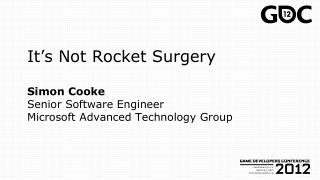 It's Not Rocket Surgery Simon Cooke Senior Software Engineer Microsoft Advanced Technology Group
