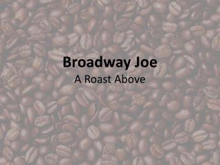 Broadway Joe A Roast Above
