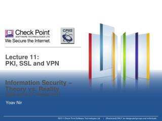 Lecture 11:  PKI, SSL  and  VPN Information Security – Theory vs.  Reality 0368-4474-01 , Winter 2011
