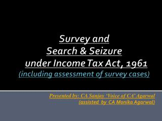 Survey and  Search & Seizure under Income Tax Act, 1961 (including assessment of survey cases)