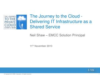 The Journey to the Cloud - Delivering IT Infrastructure as a Shared Service