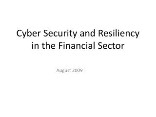 Cyber Security and Resiliency  in the Financial Sector