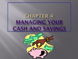 CHAPTER 4: MANAGING YOUR  CASH AND SAVINGS