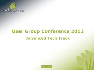User Group Conference 2012 Advanced Tech Track