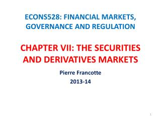 ECONS528: FINANCIAL MARKETS, GOVERNANCE AND REGULATION CHAPTER VII : THE  SECURITIES AND DERIVATIVES MARKETS