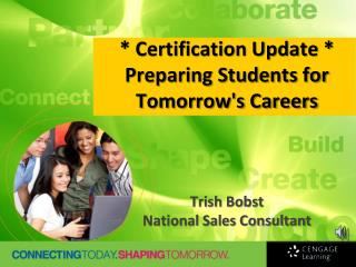 * Certification Update * Preparing Students for Tomorrow's Careers