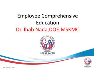Employee Comprehensive Education Dr. Ihab Nada,DOE.MSKMC