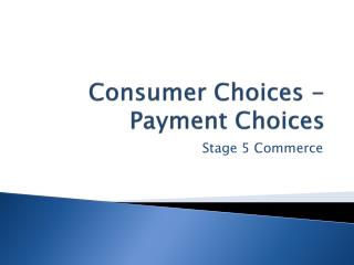 Consumer Choices - Payment Choices