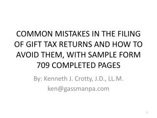 COMMON MISTAKES IN THE FILING OF GIFT TAX RETURNS AND HOW TO AVOID THEM, WITH SAMPLE FORM 709 COMPLETED PAGES