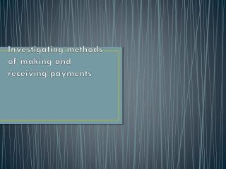 Investigating methods of making and receiving payments
