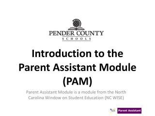Introduction to the  Parent Assistant Module  (PAM)