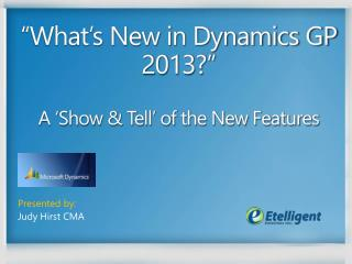 """What's New in Dynamics GP 2013?"" A 'Show & Tell' of the New Features"