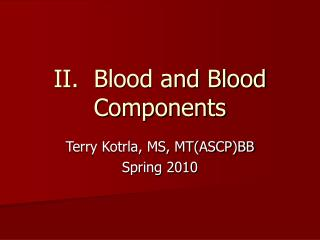 II.  Blood and Blood Components