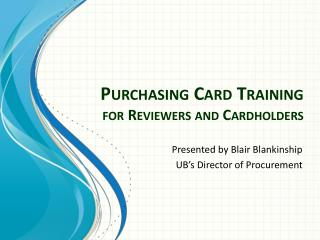 Purchasing Card Training for Reviewers and Cardholders