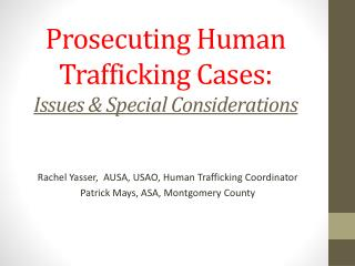 Prosecuting Human Trafficking Cases:  Issues & Special Considerations