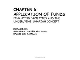CHAPTER 6: Application of funds  Financing Facilities and the underlying   Shariah  Concept  Prepared by: Mohammad  Sall