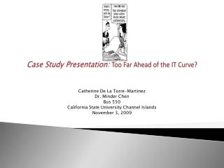 Case Study Presentation:  Too Far Ahead of the IT Curve?