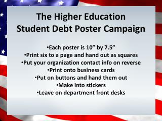 "The  Higher  E ducation  Student  Debt  Poster Campaign Each poster is 10"" by 7.5"" Print six to a page and hand out"